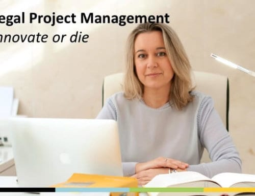 Legal Project Management: Innovate or Die!