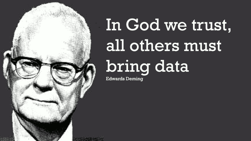 In God we trust, all others must bring data Edwards Deming